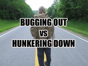 Hunkering Down vs Bugging Out